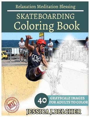 Skateboarding Coloring Book for Adults Relaxation Meditation Blessing: Sketches Coloring Book 40 Grayscale Images