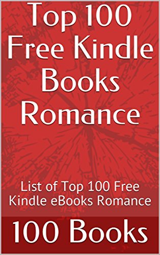 Top 100 Free Kindle Books Romance: List of Top 100 Free Kindle eBooks Romance