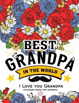 Best Grandpa in the World (I Love You Grandpa Coloring Book): Awesome Gift for Grandfather (Father Day Coloring Book for Adults)