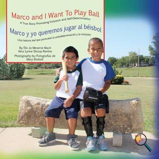 Marco and I Want to Play Ball/Marco y Yo Queremos Jugar Al B�isbol: A True Story Promoting Inclusion and Self-Determination/Una Historia Real Que Promueve La Inclusi�n y La Autodeterminaci�n por Jo Meserve Mach, Vera Lynne Stroup-Rentier, Mary Birdsell