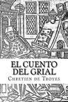 El Cuento del Grial by Chrétien de Troyes