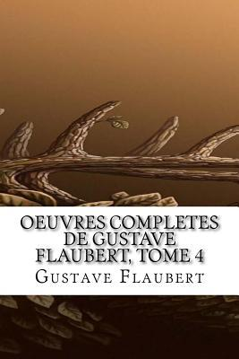 Oeuvres Completes de Gustave Flaubert, Tome 4