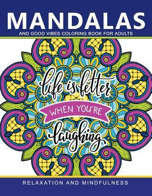 Mandala and Good Vibes Coloring Books for Adults: Relaxation and Mindfulness