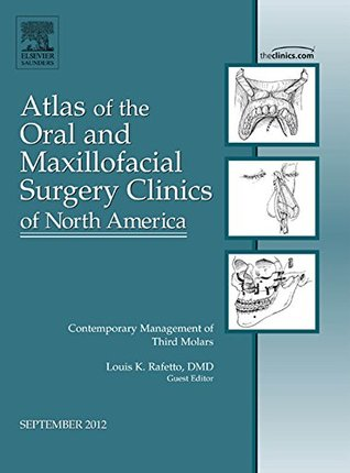 Contemporary Management of Third Molars, An Issue of Atlas of the Oral and Maxillofacial Surgery Clinics