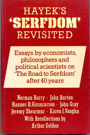 Hayek's Serfdom Revisited: Essays by Economists, Philosophers and Political Scientists on The Road to Serfdom After 40 Years