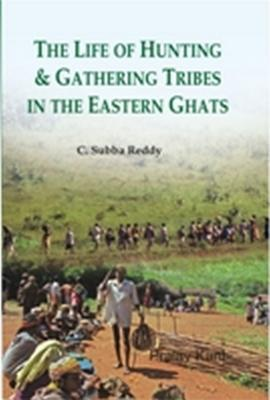 The Life of Hunting and Gathering Tribes in the Eastern Ghats