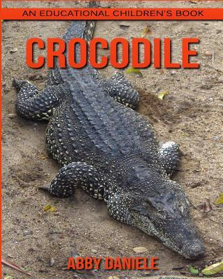Crocodile! an Educational Children's Book about Crocodile with Fun Facts & Photos
