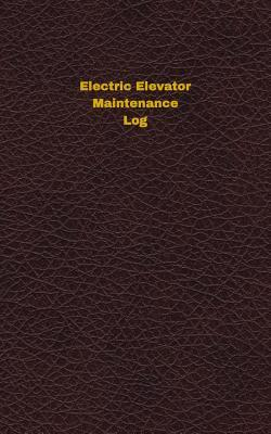 Electric Elevator Maintenance Log: Logbook, Journal - 102 Pages, 5 X 8 Inches