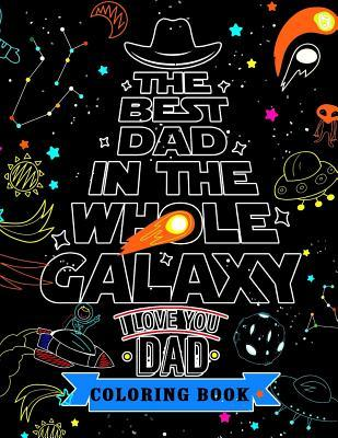 I Love You Dad Coloring Book: A Gift for the Best Father (Father Day Coloring Book)