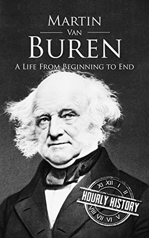 Martin Van Buren: A Life From Beginning to End