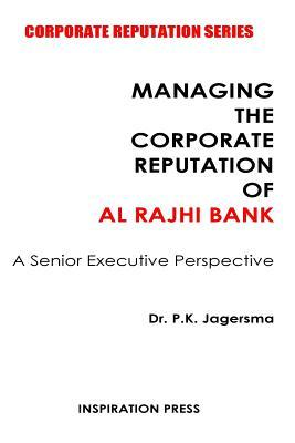 Managing the Corporate Reputation of Al Rajhi Bank: A Senior Executive Perspective