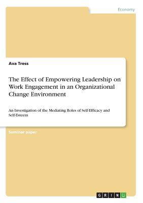 The Effect of Empowering Leadership on Work Engagement in an Organizational Change Environment