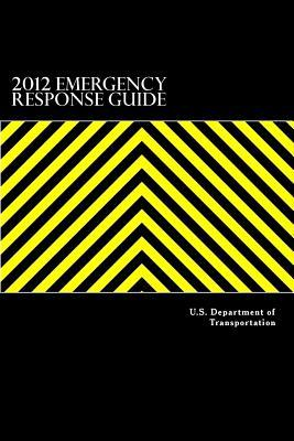 2012 Emergency Response Guide: A Guidebook for First Responders During the Initial Phase of a Dangerous Goods/ Hazardous Materials Transportation Incident