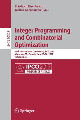 Integer Programming and Combinatorial Optimization: 19th International Conference, Ipco 2017, Waterloo, On, Canada, June 26-28, 2017, Proceedings