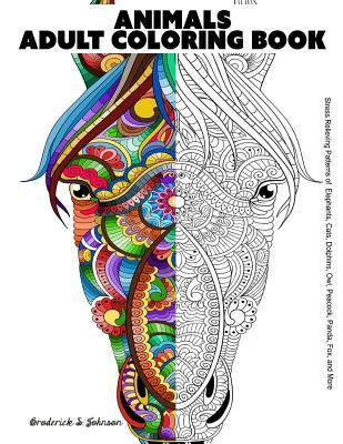 Animals Adult Coloring Book: Stress Relieving Patterns of Elephants, Cats, Dolphins, Owl, Peacock, Panda, Fox, and More