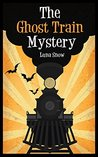 The Ghost Train Mystery by Luna Snow
