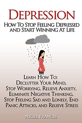 Depression: How To Stop Feeling Depressed and Start Winning At Life