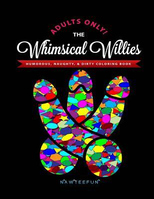 The Whimsical Willies Adults-Only Humorous, Naughty & Dirty Coloring Book