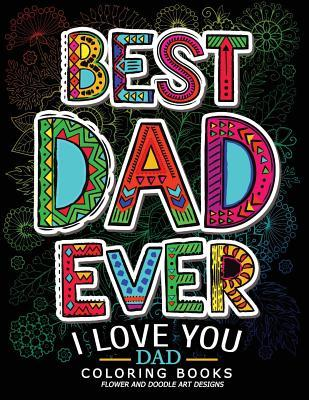 Best Dad Ever (I Love You Dad Coloring Book): Awesome Gift for Father (Father Day Coloring Book for Adults)