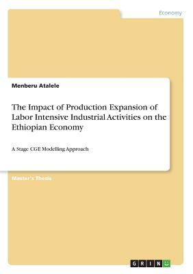 The Impact of Production Expansion of Labor Intensive Industrial Activities on the Ethiopian Economy