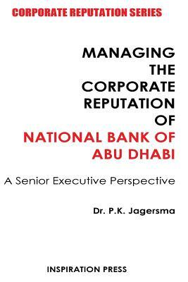 Managing the Corporate Reputation of National Bank of Abu Dhabi: A Senior Executive Perspective