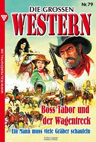 Die großen Western 79: Boss Tabor und der Wagentreck