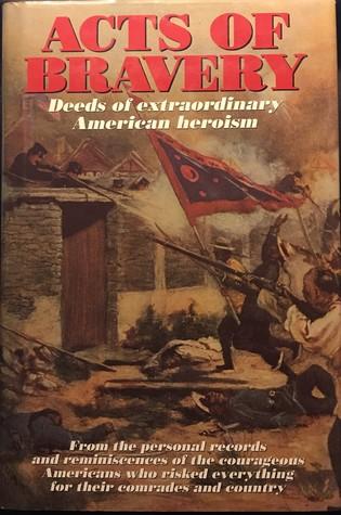 Acts Of Bravery: Deeds Of Extraordinary American Heroism