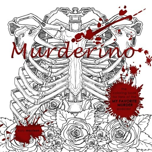 Murderino: A coloring book for fans of the My Favorite Murder podcast