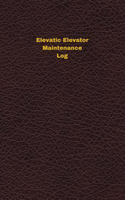 Elevatic Elevator Maintenance Log: Logbook, Journal - 102 Pages, 5 X 8 Inches
