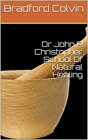 Dr John R Christopher School Of Natural Healing