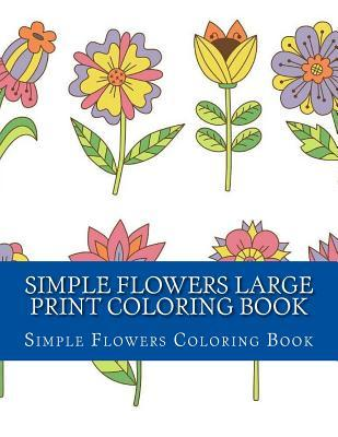 Simple Flowers Large Print Coloring Book: Easy Beginner Designs of Flowers Coloring Book for Adults