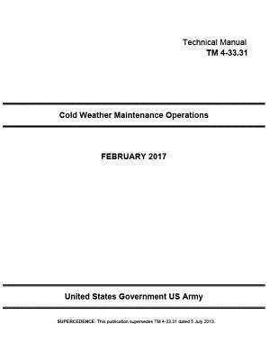 Technical Manual TM 4-33.31 (TM 4-33.31 ) Cold Weather Maintenance Operations February 2017