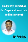 Mindfulness Meditation for Corporate Leadership and Management by Amit Ray