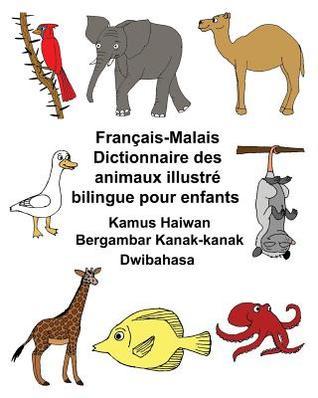 Francais-Malais Dictionnaire Des Animaux Illustre Bilingue Pour Enfants Kamus Haiwan Bergambar Kanak-Kanak Dwibahasa par Richard Carlson Jr.