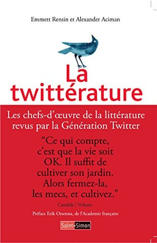 La Twittérature: Les chefs-d'oeuvre de la littérature revus par la Génération Twitter