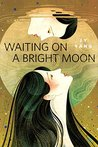 Waiting on a Bright Moon by J.Y.  Yang