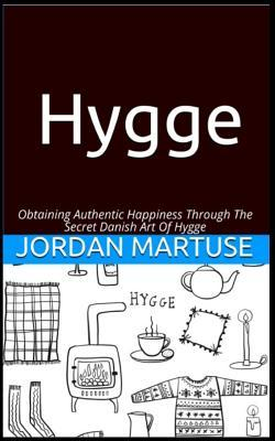 Hygge: Obtaining Authentic Happiness Through the Secret Danish Art of Hygge