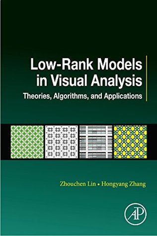 Low-Rank Models in Visual Analysis: Theories, Algorithms, and Applications