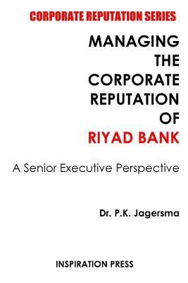 Managing the Corporate Reputation of Riyad Bank: A Senior Executive Perspective