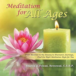 Meditation for All Ages: From Mantras to the Rosary to Shamanic Journeys, Find the Right Meditation Style for You