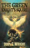 The Green Knight's Squire by John C. Wright