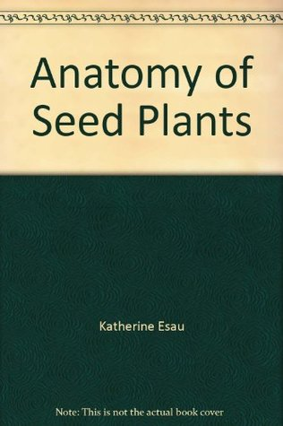 Anatomy of Seed Plants by Katherine Esau