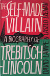 The Self-Made Villain: A Biography of Trebitsch-Lincoln