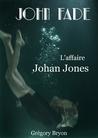 John Fade - L'affaire Johan Jones by Grégory Bryon