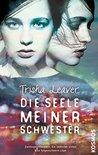 Die Seele meiner Schwester by Tricia Leaver