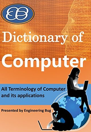 Dictionary of Computer: All Terms of Computer science and Engineering, computer and its applications.