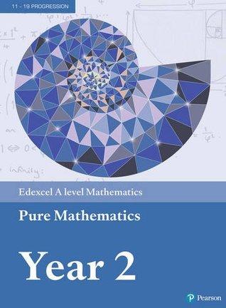 Edexcel A level Mathematics Pure Mathematics Year 2 Textbook + e-book: Year 2 (A level Maths and Further Maths 2017)