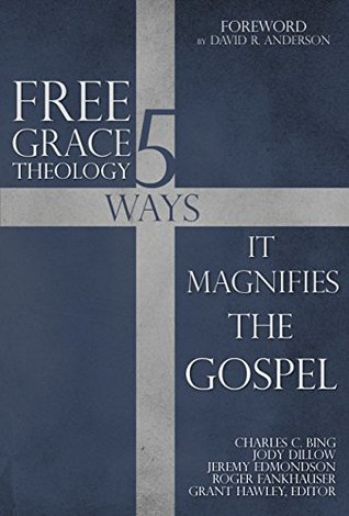 Free Grace Theology: 5 Ways It Magnifies the Gospel
