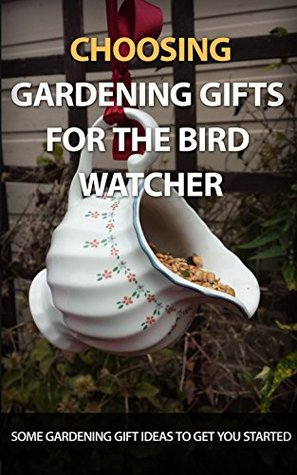 Choosing Gardening Gifts for the Bird Watcher: Some Gardening Gift Ideas to Get You Started