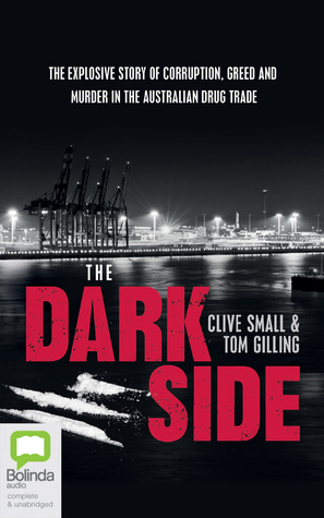 The Dark Side: The explosive story of corruption, greed and murder in the Australian drug trade